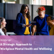 A Strategic Approach to Workplace Mental Health and Wellbeing